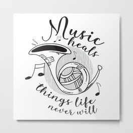French Horn |Music Heals Things Life Never Will Metal Print