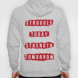 Struggle today, strength tomorrow Hoody