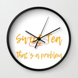 """If Sweet Tea Can't Fix It, That's a Problem"" tee design. Makes a perfect gift to your friends too!  Wall Clock"