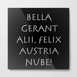 Bella gerant alii felix Austria nube Metal Print