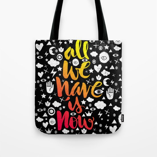 ALL WE HAVE IS NOW - brush script Tote Bag