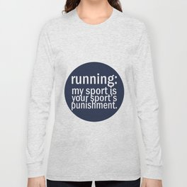 My Sport Is Your Sports Punishment. Long Sleeve T-shirt