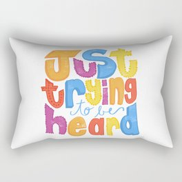 Just trying to be heard Rectangular Pillow