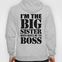 I'm the Big Sister Which Makes Me the Boss Hoody