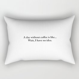 A day without coffee is like... wait I have no idea. (White) Rectangular Pillow