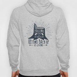 Falling Down Is Part Of Life, Getting Back Up Is Living Hoody