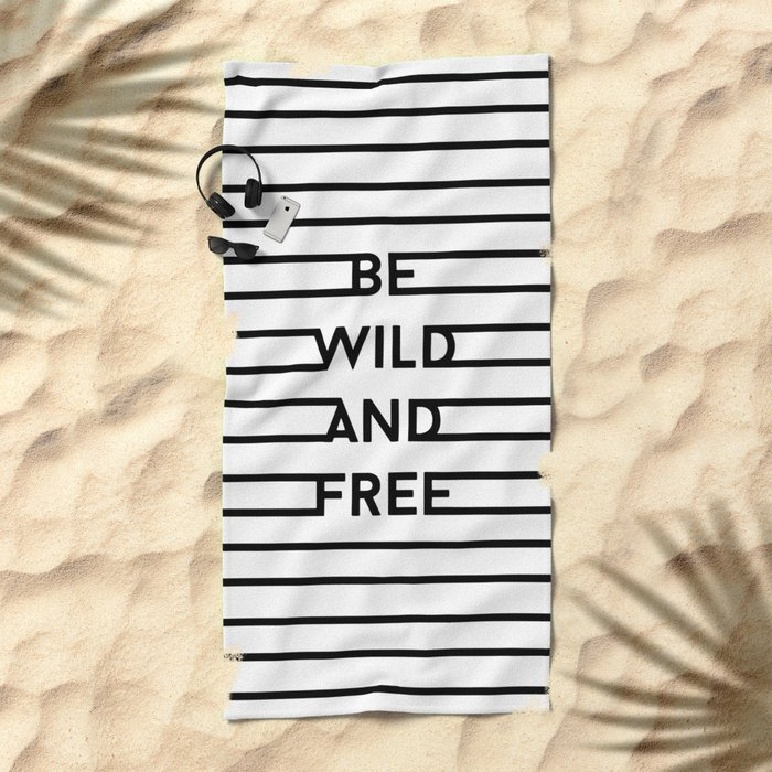 Be Wild And Free Beach Towel