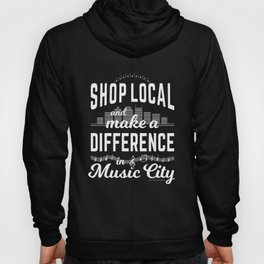 Shop Local and Make a Difference in Music City (White Type) Hoody