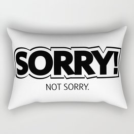 #SORRY! Not Sorry.  #society6 Rectangular Pillow