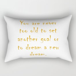 You are never too old to set another goal or to dream a new dream Rectangular Pillow