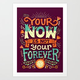 Your now is not your forever Art Print