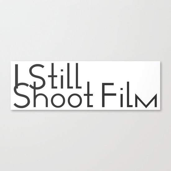 I Still Shoot Film! Canvas Print
