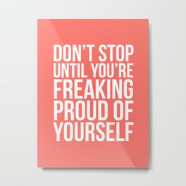 Don't Stop Until You're Freaking Proud of Yourself (Living Coral) Metal Print