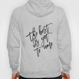 The Best Is Yet To Come,Frank Sinatra Quote,Inspirational Quote,Motivational Poster,Typography Art Hoody