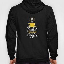 Fueled By Fairydust And Coffee Hoody