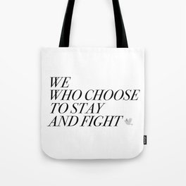 We Who Choose to Stay and Fight Tote Bag
