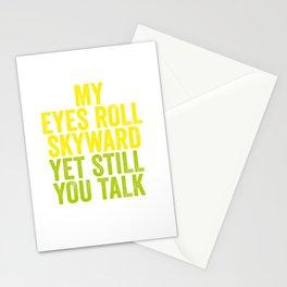 MY EYES ROLL SKYWARD, YET STILL YOU TALK Stationery Cards
