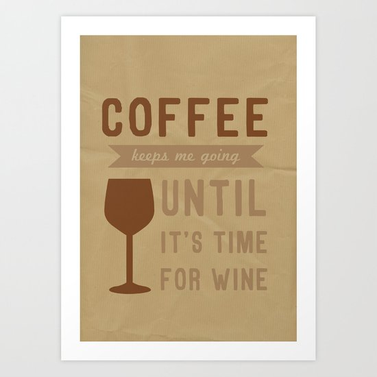 Coffee, until it's time for Wine! Art Print