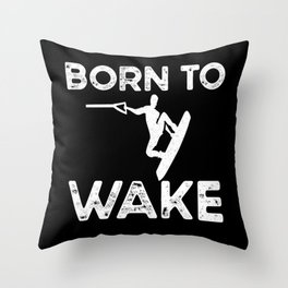 Born To Wake Wakeboard Wakeboarding Throw Pillow