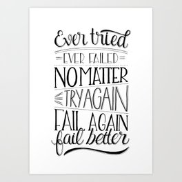 Ever tried. Ever failed. No matter. Try again. Try better. Fail better Art Print