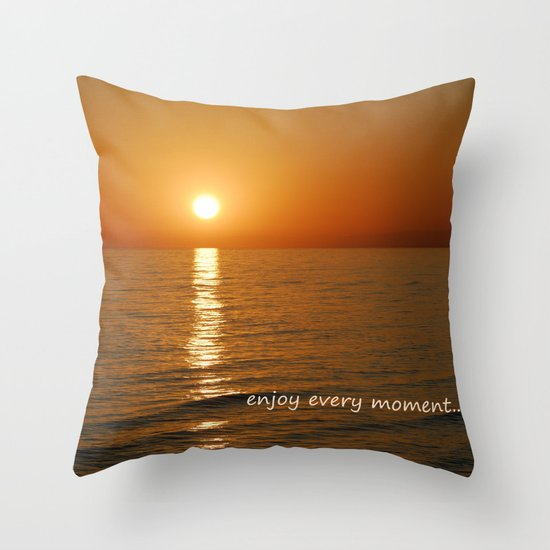 Enjoy every moment... Throw Pillow