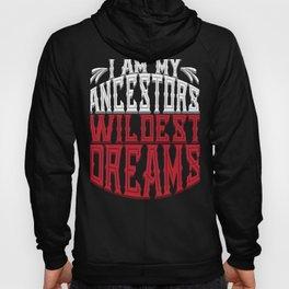 Crazy Family I Am My Ancestor's Wildest Dreams Hoody
