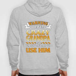 Warning I have a crazy grandpa and I'm not afraid to use him Hoody
