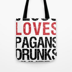 Jesus Loves Pagans, Drunks, Sinners Tote Bag