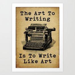 Writer Writers The Art To Writing Is To Write Like Art Art Print