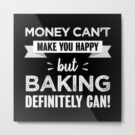 Baking makes you happy gift for Baker Metal Print