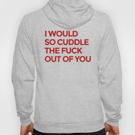 I WOULD SO CUDDLE THE FUCK OUT OF YOU (Red) Hoody