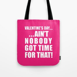 VALENTINE'S DAY AIN'T NOBODY GOT TIME FOR THAT (Pink) Tote Bag