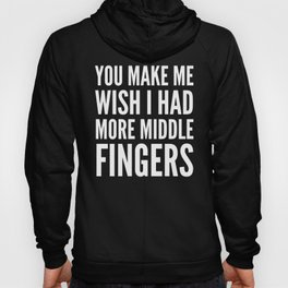You Make Me Wish I Had More Middle Fingers (Black & White) Hoody