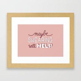Maybe Swearing will help Framed Art Print