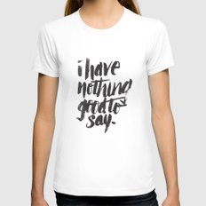 I HAVE NOTHING GOOD TO SAY Womens Fitted Tee White SMALL