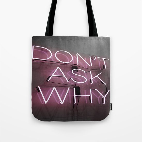 Don't Ask Why Tote Bag