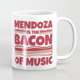 mendoza is the bacon of music Coffee Mug