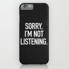 Sorry, I'm not listening Slim Case iPhone 6s