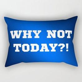 Why Not Today?! Rectangular Pillow