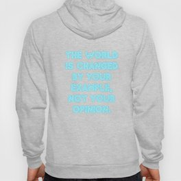 The World Is Changed By Your Example Hoody