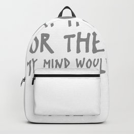 If It Weren't For The Gutter My Mind Would Be Homeless Backpack
