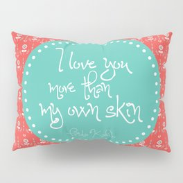 I love you more than my own skin. -Frida Kahlo Pillow Sham