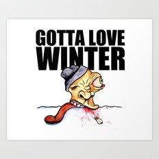 Gotta love winter Art Print