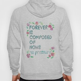 Forever is Composed of Nows Hoody
