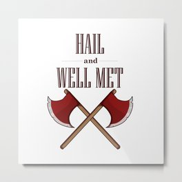 Hail and Well Met Metal Print