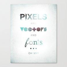 Pixels Vectors Fonts Canvas Print