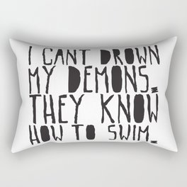 I can't drown my demons, they know how to swim Rectangular Pillow