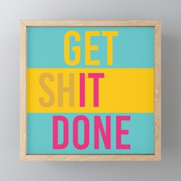 Get Shit Done Framed Mini Art Print