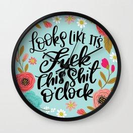 Pretty Sweary: It Looks Like It's Fuck this Shit O'Clock Wall Clock