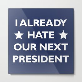 Hate Our Next President Metal Print